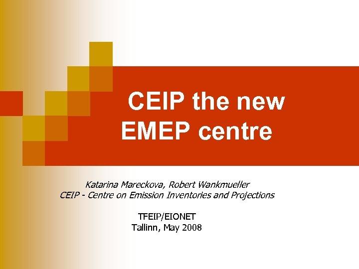 CEIP the new EMEP centre Katarina Mareckova, Robert Wankmueller CEIP - Centre on Emission