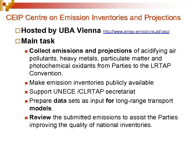 CEIP Centre on Emission Inventories and Projections ¨ Hosted by UBA Vienna http: //www.