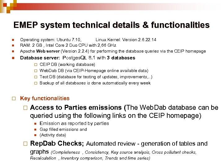 EMEP system technical details & functionalities n Operating system: Ubuntu 7. 10, Linux Kernel: