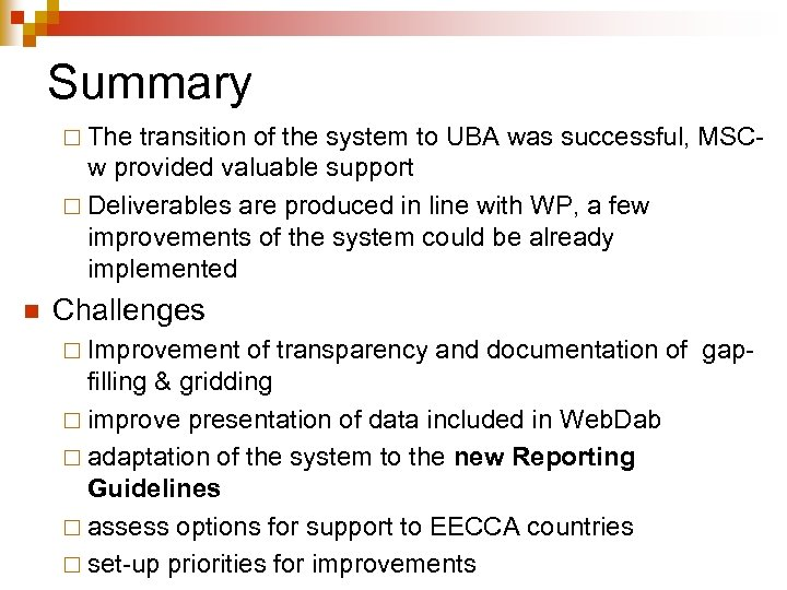 Summary ¨ The transition of the system to UBA was successful, MSCw provided valuable