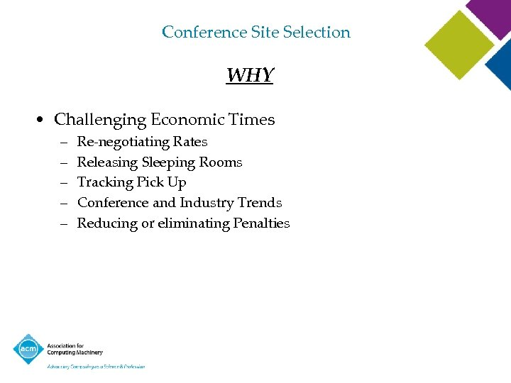 Conference Site Selection WHY • Challenging Economic Times – – – Re-negotiating Rates Releasing