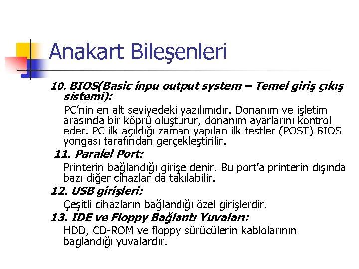 Anakart Bileşenleri 10. BIOS(Basic inpu output system – Temel giriş çıkış sistemi): PC'nin en