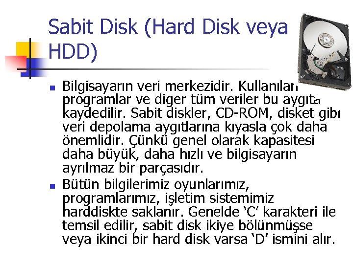 Sabit Disk (Hard Disk veya HDD) n n Bilgisayarın veri merkezidir. Kullanılan programlar ve
