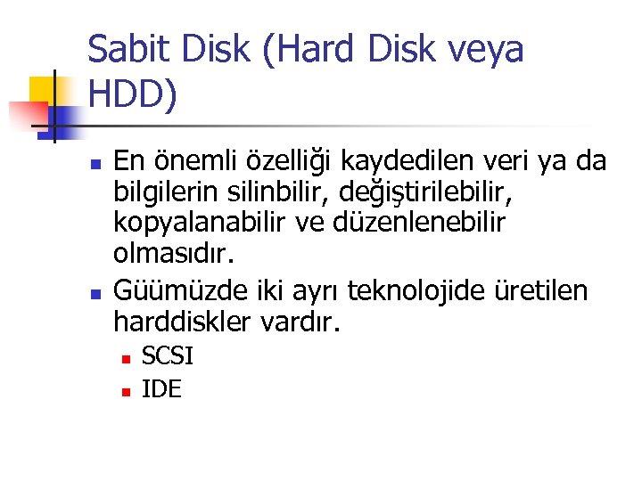 Sabit Disk (Hard Disk veya HDD) n n En önemli özelliği kaydedilen veri ya