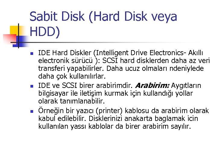 Sabit Disk (Hard Disk veya HDD) n n n IDE Hard Diskler (Intelligent Drive