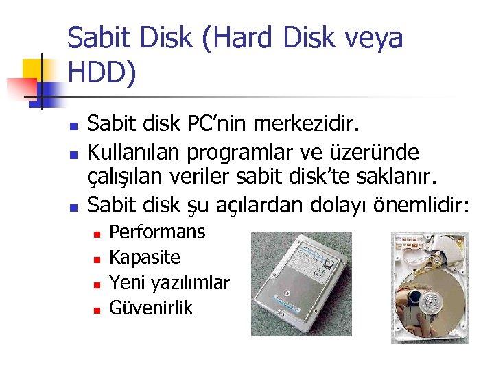 Sabit Disk (Hard Disk veya HDD) n n n Sabit disk PC'nin merkezidir. Kullanılan