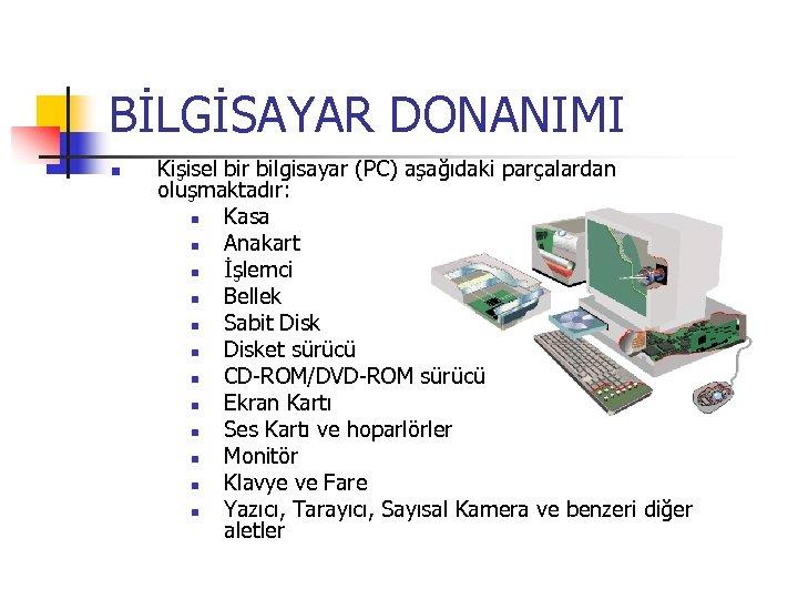BİLGİSAYAR DONANIMI n Kişisel bir bilgisayar (PC) aşağıdaki parçalardan oluşmaktadır: n Kasa n Anakart