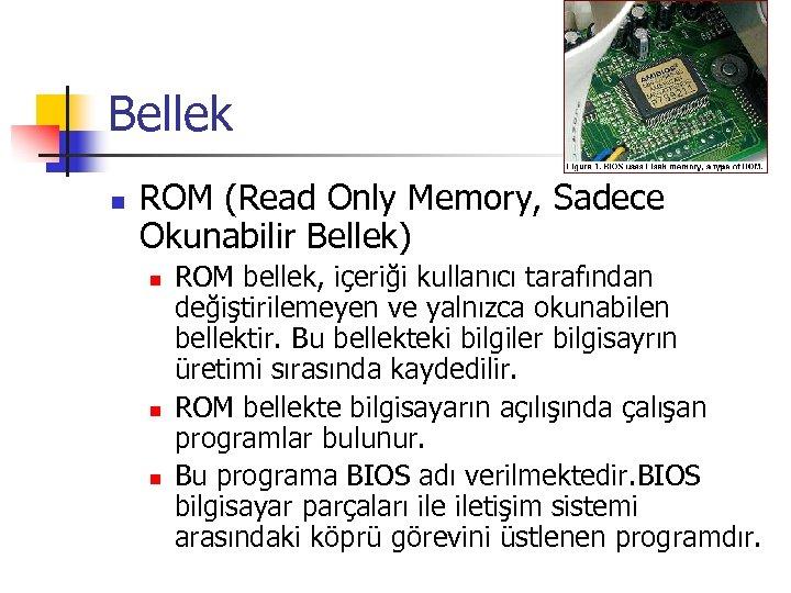 Bellek n ROM (Read Only Memory, Sadece Okunabilir Bellek) n n n ROM bellek,