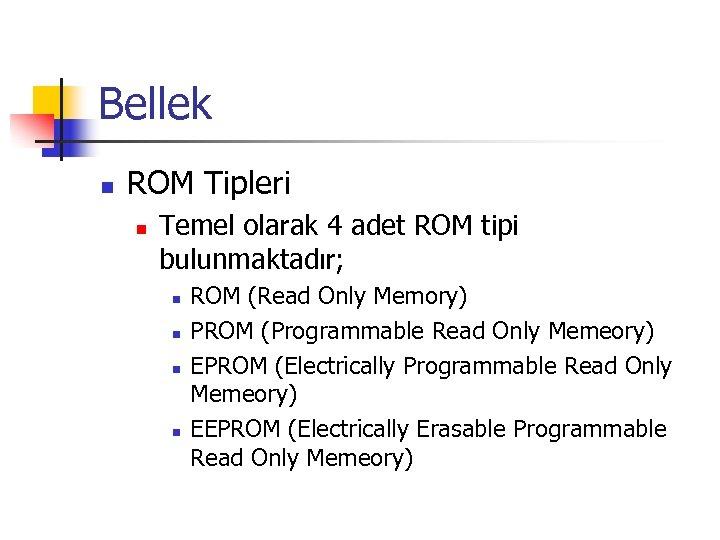 Bellek n ROM Tipleri n Temel olarak 4 adet ROM tipi bulunmaktadır; n n