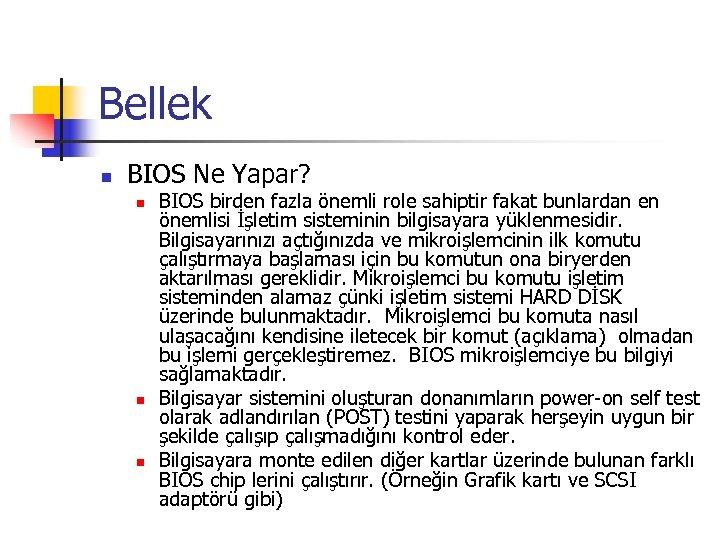 Bellek n BIOS Ne Yapar? n n n BIOS birden fazla önemli role sahiptir