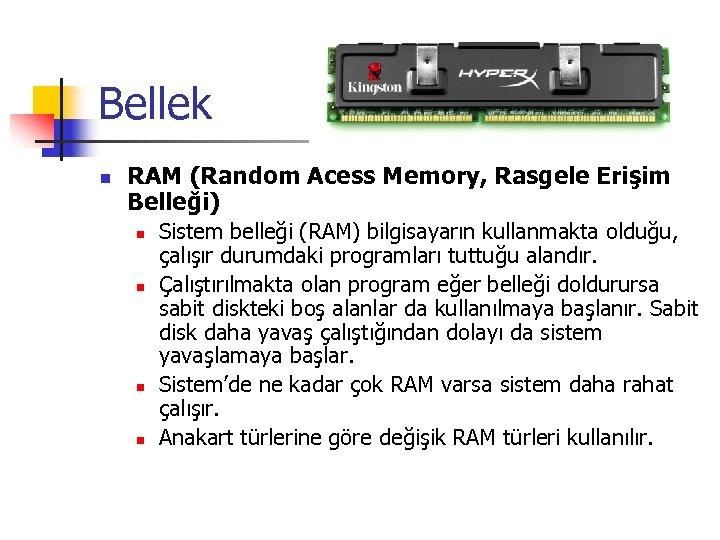 Bellek n RAM (Random Acess Memory, Rasgele Erişim Belleği) n n Sistem belleği (RAM)