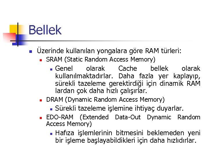 Bellek n Üzerinde kullanılan yongalara göre RAM türleri: n SRAM (Static Random Access Memory)