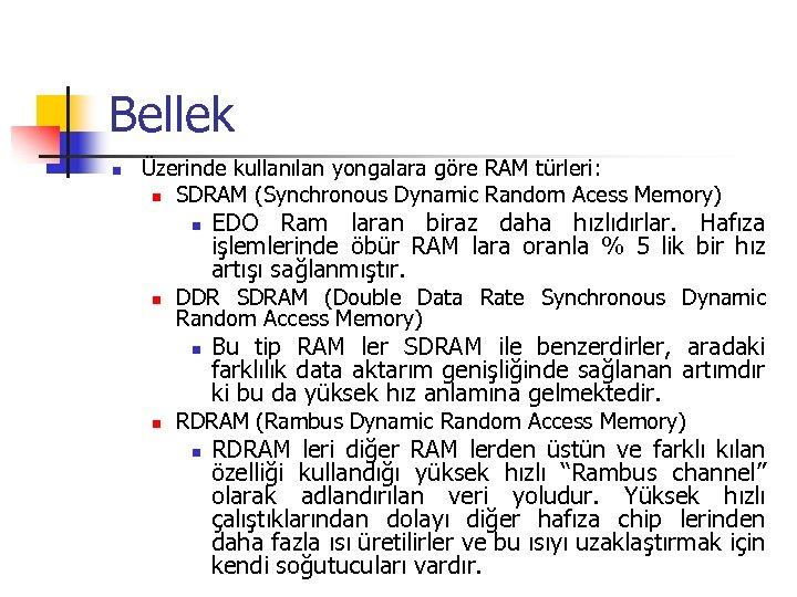 Bellek n Üzerinde kullanılan yongalara göre RAM türleri: n SDRAM (Synchronous Dynamic Random Acess