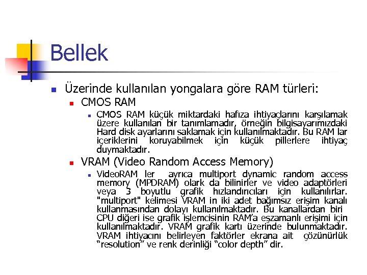 Bellek n Üzerinde kullanılan yongalara göre RAM türleri: n CMOS RAM n n CMOS