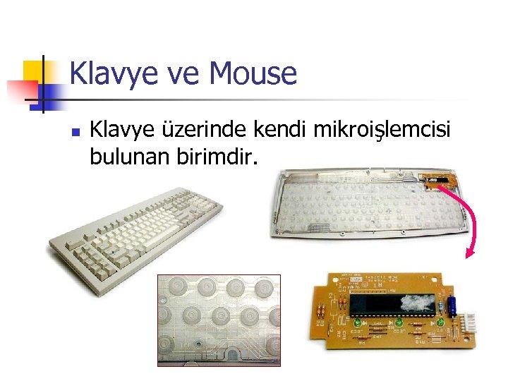 Klavye ve Mouse n Klavye üzerinde kendi mikroişlemcisi bulunan birimdir.