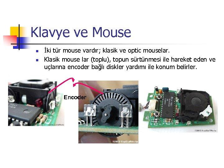 Klavye ve Mouse n n İki tür mouse vardır; klasik ve optic mouselar. Klasik