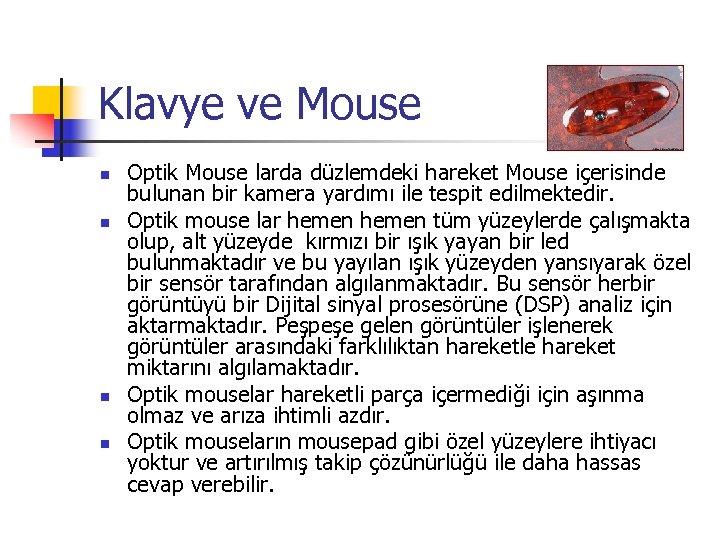 Klavye ve Mouse n n Optik Mouse larda düzlemdeki hareket Mouse içerisinde bulunan bir