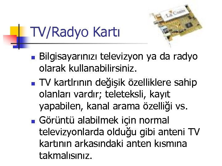 TV/Radyo Kartı n n n Bilgisayarınızı televizyon ya da radyo olarak kullanabilirsiniz. TV kartlrının