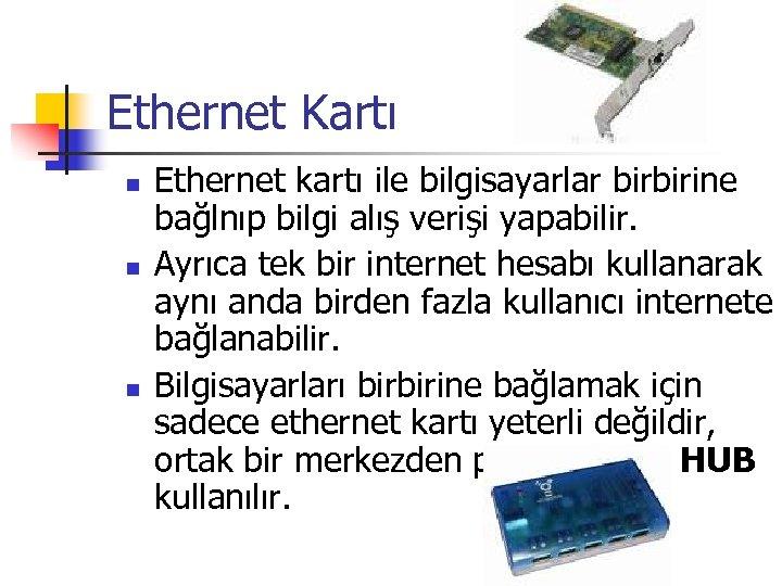 Ethernet Kartı n n n Ethernet kartı ile bilgisayarlar birbirine bağlnıp bilgi alış verişi