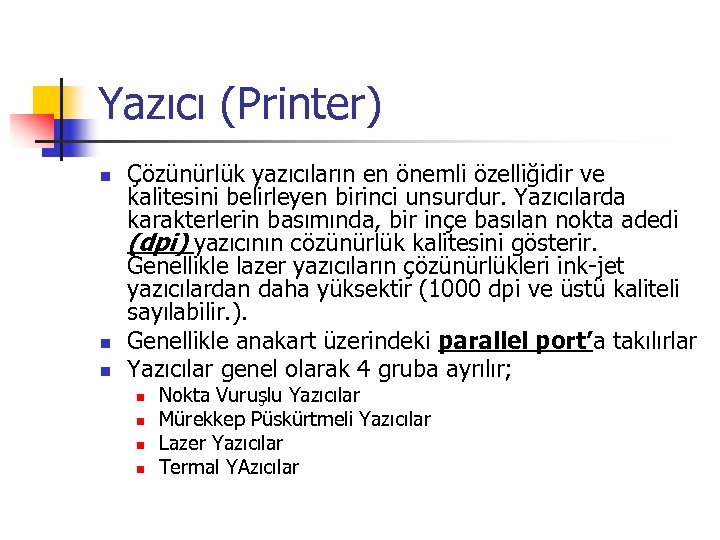 Yazıcı (Printer) n n n Çözünürlük yazıcıların en önemli özelliğidir ve kalitesini belirleyen birinci