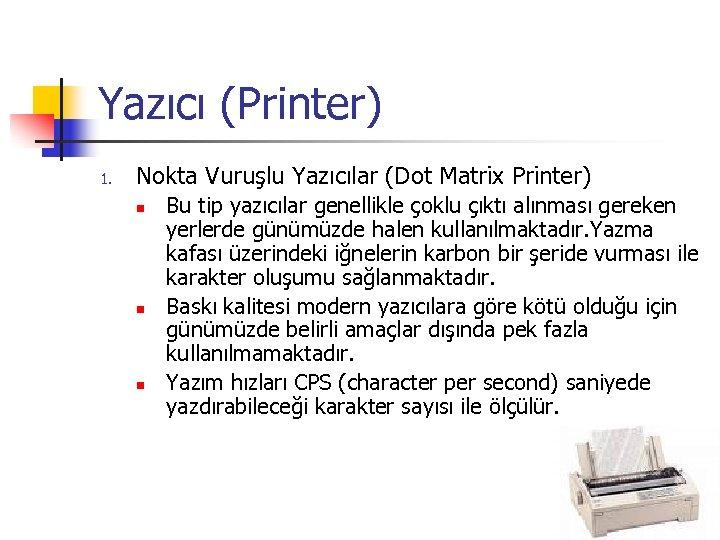 Yazıcı (Printer) 1. Nokta Vuruşlu Yazıcılar (Dot Matrix Printer) n n n Bu tip