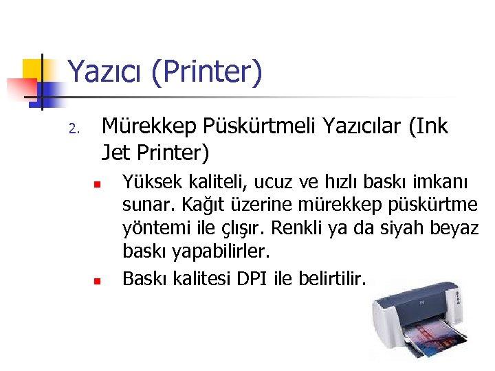 Yazıcı (Printer) Mürekkep Püskürtmeli Yazıcılar (Ink Jet Printer) 2. n n Yüksek kaliteli, ucuz