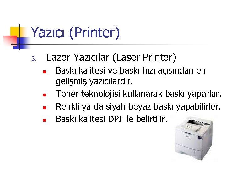 Yazıcı (Printer) Lazer Yazıcılar (Laser Printer) 3. n n Baskı kalitesi ve baskı hızı