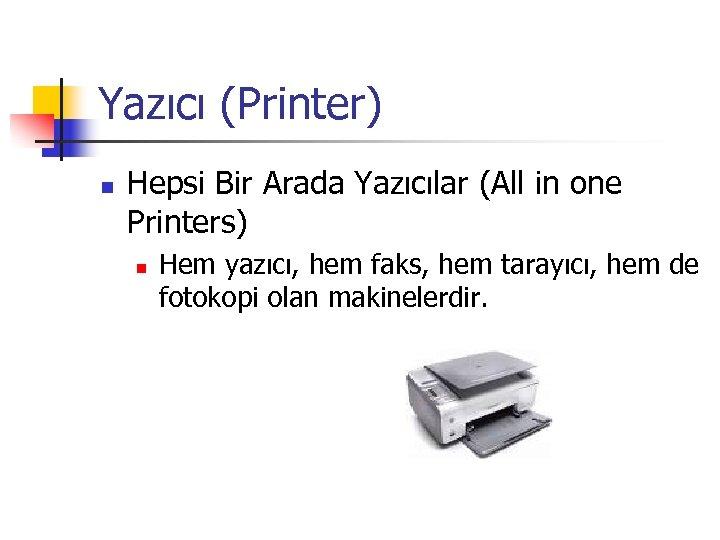 Yazıcı (Printer) n Hepsi Bir Arada Yazıcılar (All in one Printers) n Hem yazıcı,