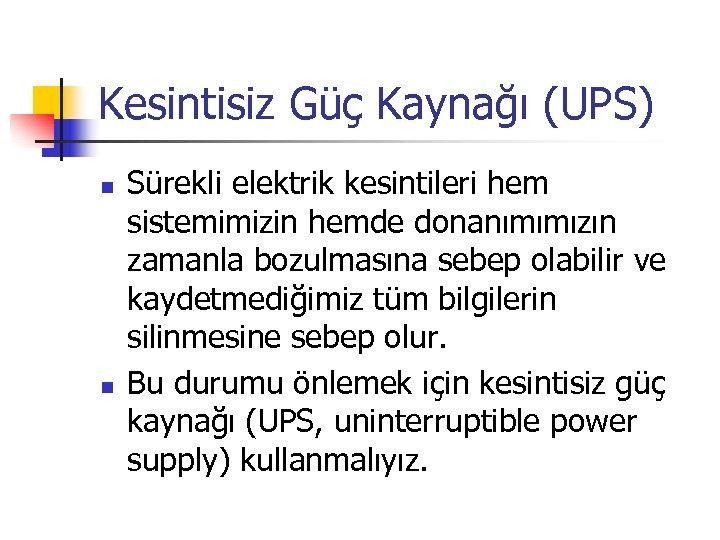 Kesintisiz Güç Kaynağı (UPS) n n Sürekli elektrik kesintileri hem sistemimizin hemde donanımımızın zamanla