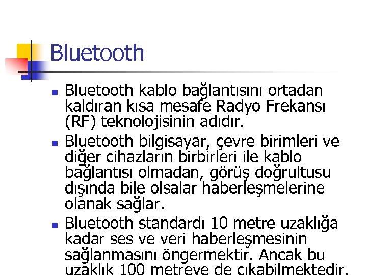 Bluetooth n n n Bluetooth kablo bağlantısını ortadan kaldıran kısa mesafe Radyo Frekansı (RF)