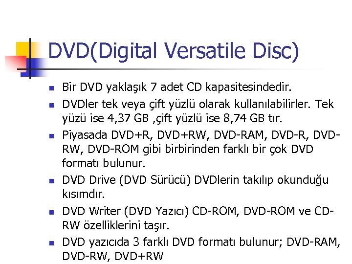 DVD(Digital Versatile Disc) n n n Bir DVD yaklaşık 7 adet CD kapasitesindedir. DVDler