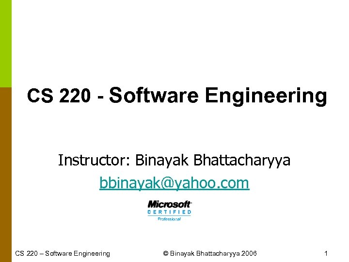 CS 220 - Software Engineering Instructor: Binayak Bhattacharyya bbinayak@yahoo. com CS 220 – Software