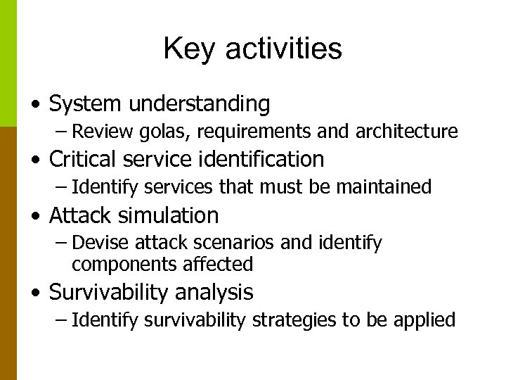 Key activities • System understanding – Review golas, requirements and architecture • Critical service