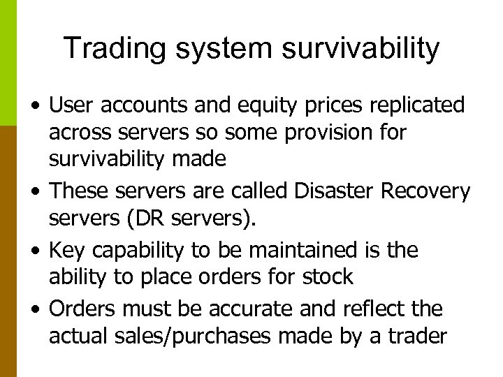 Trading system survivability • User accounts and equity prices replicated across servers so some