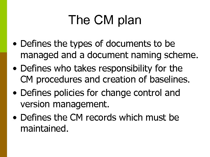 The CM plan • Defines the types of documents to be managed and a