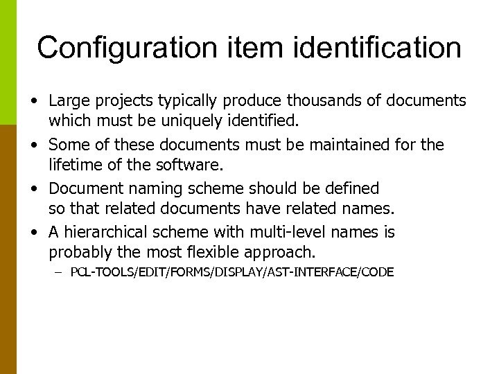 Configuration item identification • Large projects typically produce thousands of documents which must be