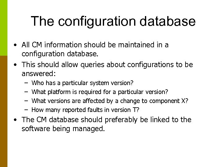 The configuration database • All CM information should be maintained in a configuration database.