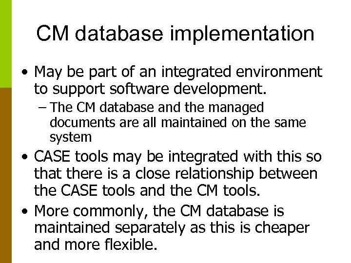 CM database implementation • May be part of an integrated environment to support software