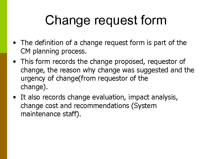 Change request form • The definition of a change request form is part of