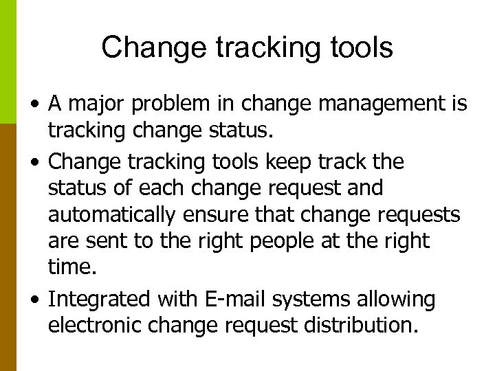 Change tracking tools • A major problem in change management is tracking change status.