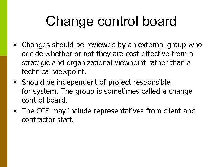 Change control board • Changes should be reviewed by an external group who decide