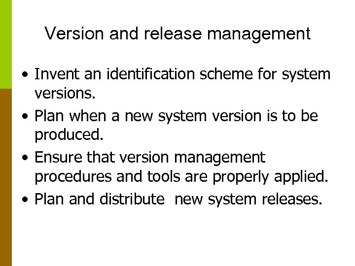 Version and release management • Invent an identification scheme for system versions. • Plan