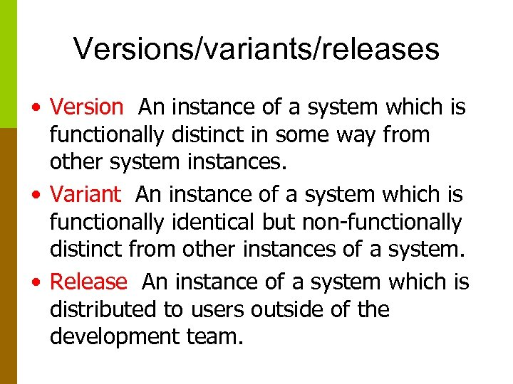 Versions/variants/releases • Version An instance of a system which is functionally distinct in some