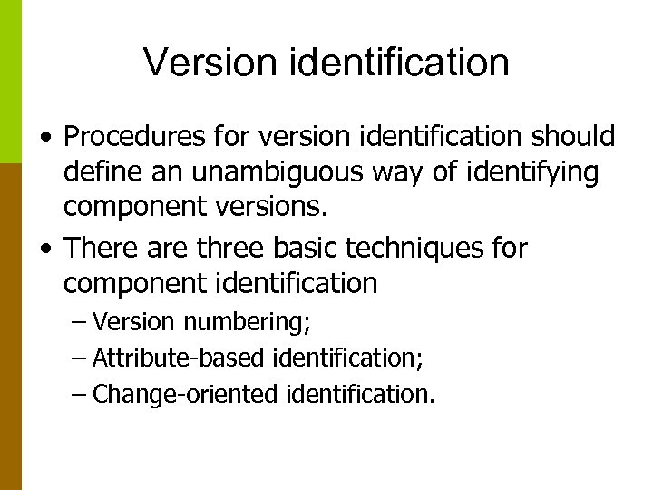 Version identification • Procedures for version identification should define an unambiguous way of identifying