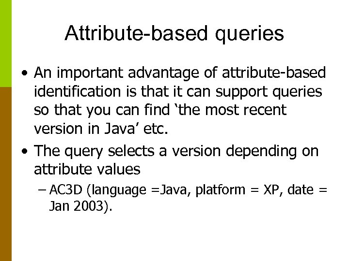 Attribute-based queries • An important advantage of attribute-based identification is that it can support