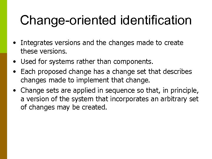 Change-oriented identification • Integrates versions and the changes made to create these versions. •