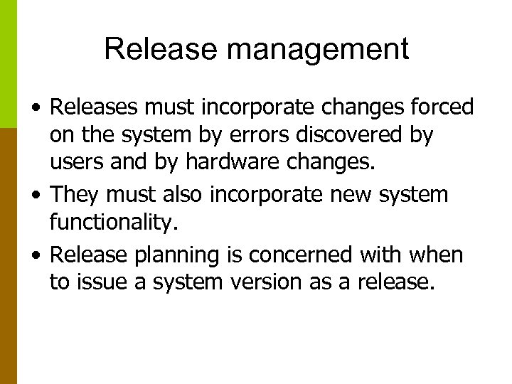 Release management • Releases must incorporate changes forced on the system by errors discovered