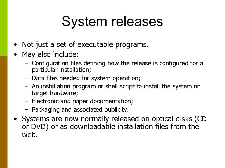 System releases • Not just a set of executable programs. • May also include: