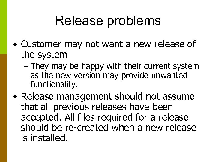 Release problems • Customer may not want a new release of the system –