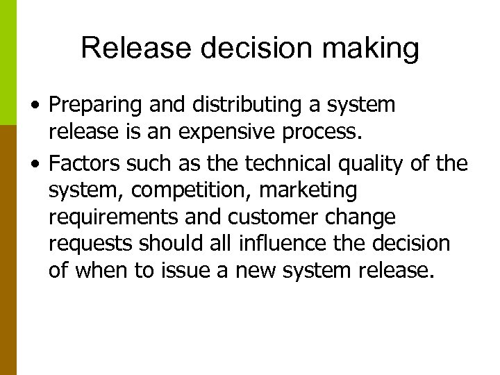 Release decision making • Preparing and distributing a system release is an expensive process.